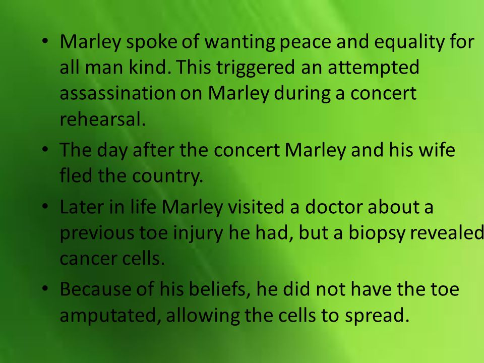 Marley spoke of wanting peace and equality for all man kind.