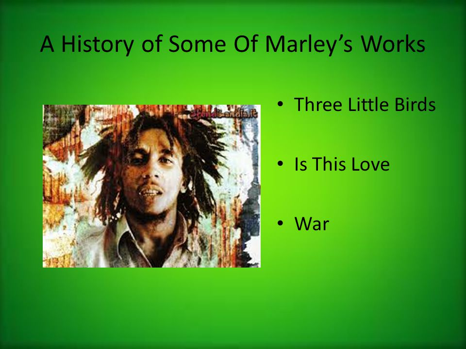 Three Little Birds (0:0) Intro (0:13) Chorus 1 (0:15) Marley along with ensures listeners to not worry.