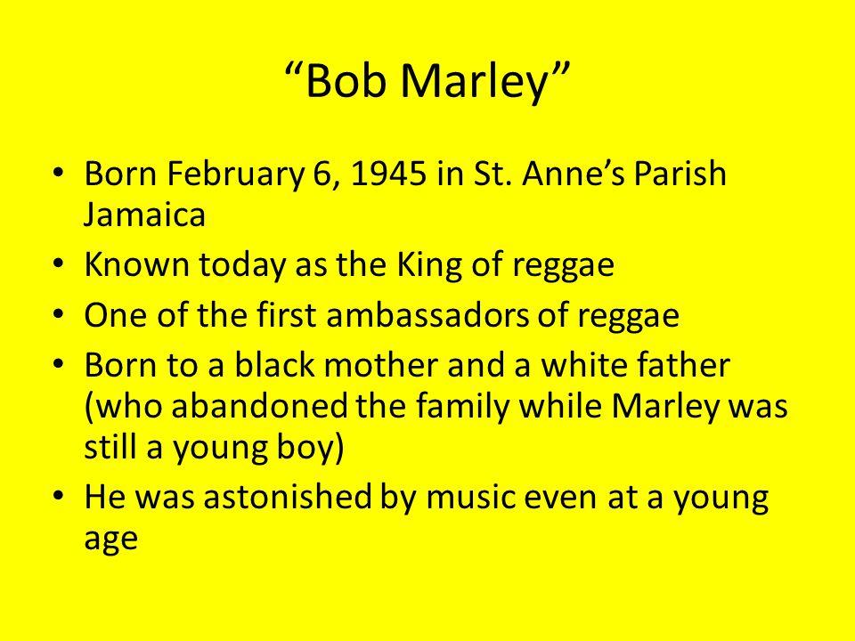 Bob Marley Born February 6, 1945 in St.