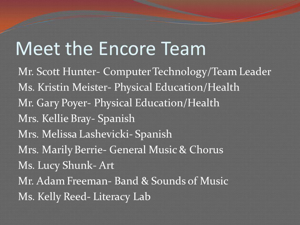 Meet the Encore Team Mr. Scott Hunter- Computer Technology/Team Leader Ms.
