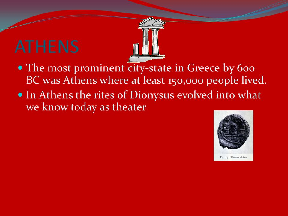 ATHENS The most prominent city-state in Greece by 600 BC was Athens where at least 150,000 people lived.