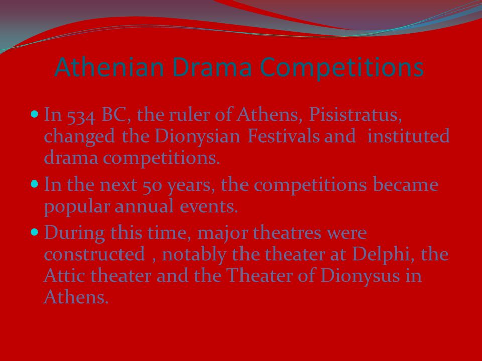Athenian Drama Competitions In 534 BC, the ruler of Athens, Pisistratus, changed the Dionysian Festivals and instituted drama competitions.