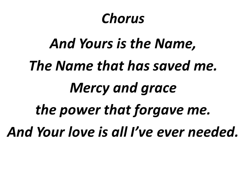 Chorus And Yours is the Name, The Name that has saved me.