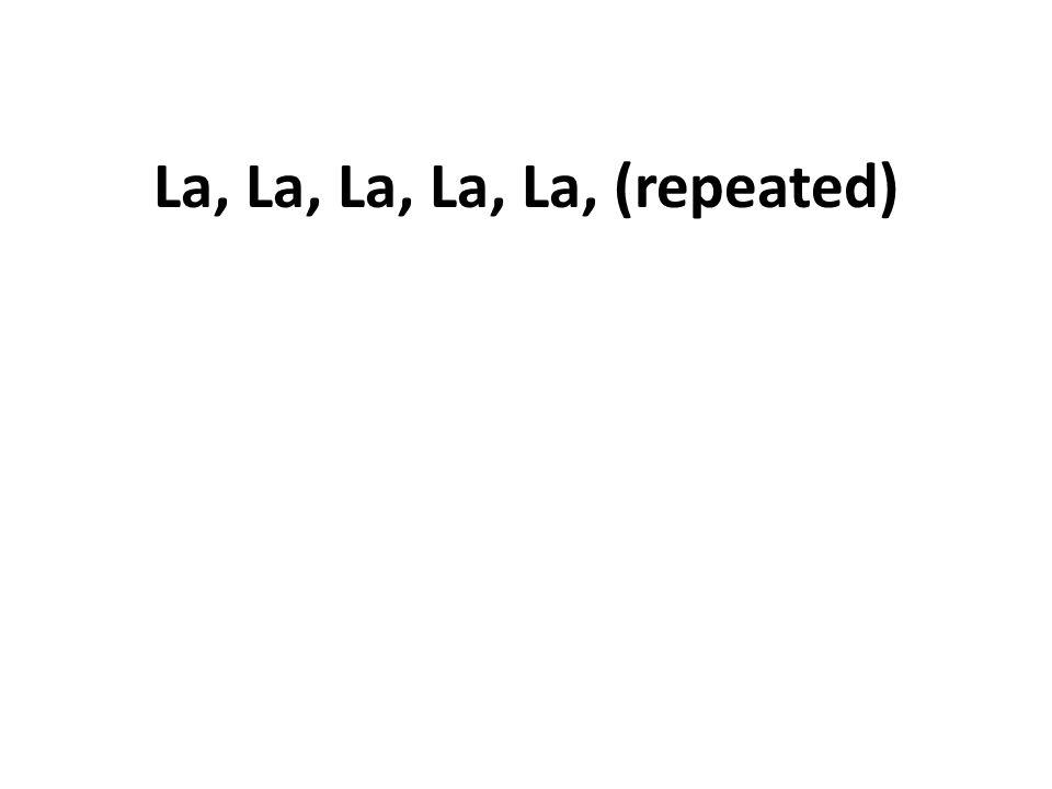 La, La, La, La, La, (repeated)
