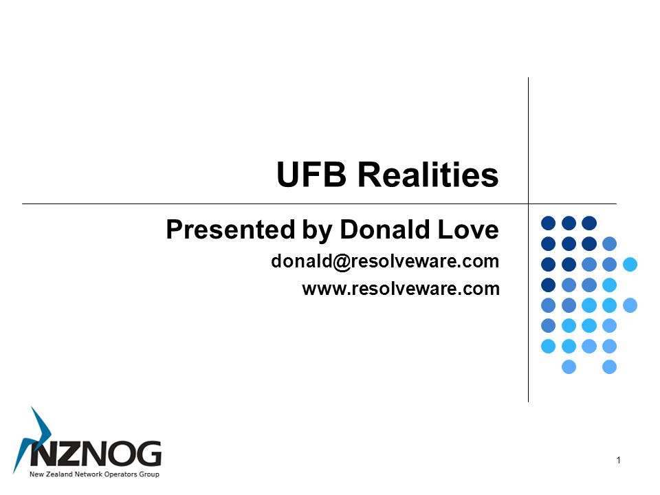 UFB Realities Presented by Donald Love donald@resolveware.com www.resolveware.com 1