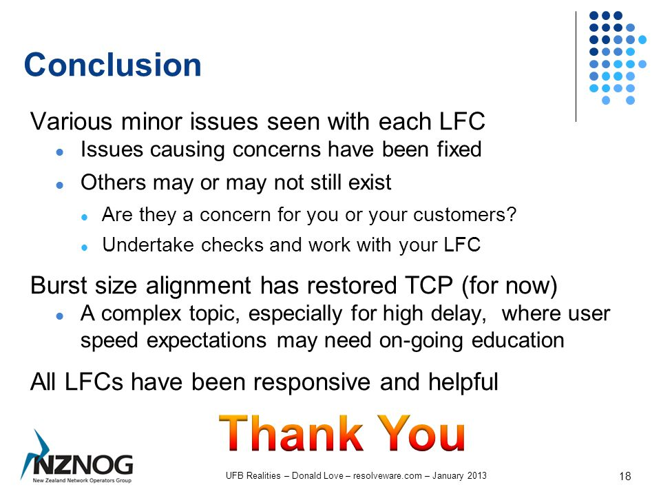 Conclusion Various minor issues seen with each LFC Issues causing concerns have been fixed Others may or may not still exist Are they a concern for you or your customers.