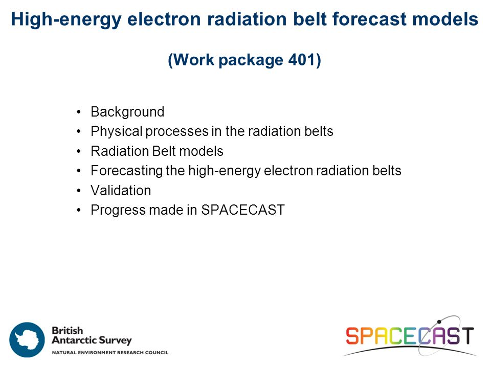 High-energy electron radiation belt forecast models (Work package 401) Background Physical processes in the radiation belts Radiation Belt models Fore