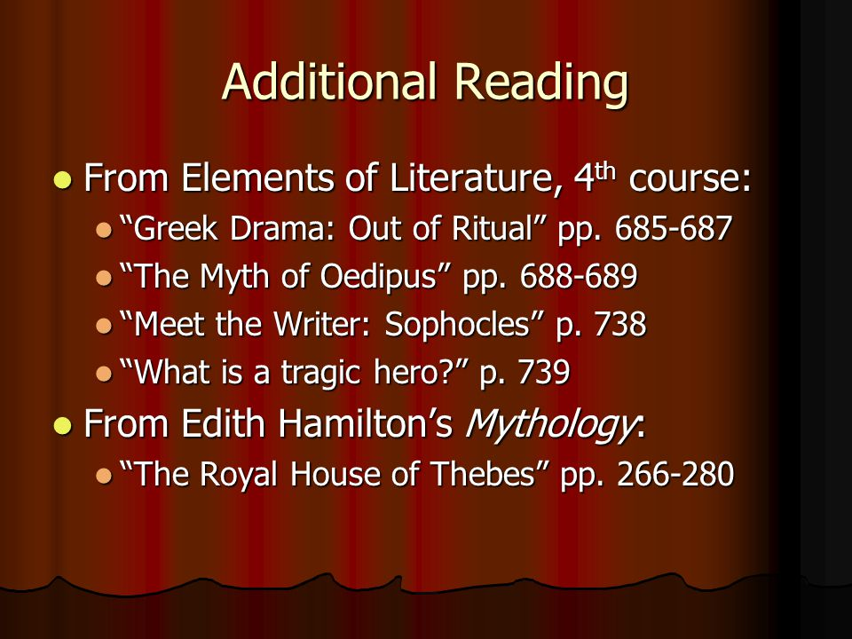 "Additional Reading From Elements of Literature, 4 th course: From Elements of Literature, 4 th course: ""Greek Drama: Out of Ritual"" pp. 685-687 ""Greek"