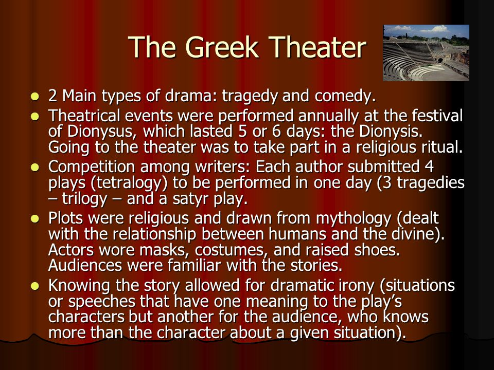 The Greek Theater 2 Main types of drama: tragedy and comedy. 2 Main types of drama: tragedy and comedy. Theatrical events were performed annually at t