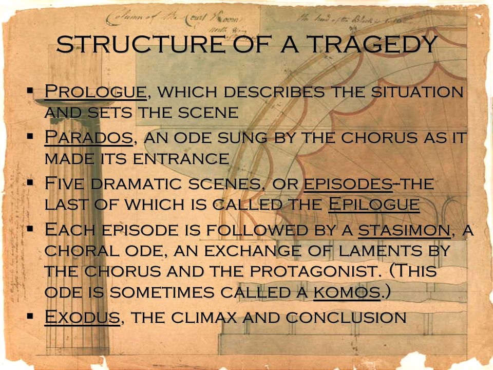 structure of a tragedy  Prologue, which describes the situation and sets the scene  Parados, an ode sung by the chorus as it made its entrance  Fiv