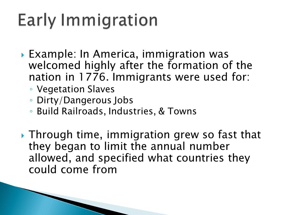  Example: In America, immigration was welcomed highly after the formation of the nation in 1776.