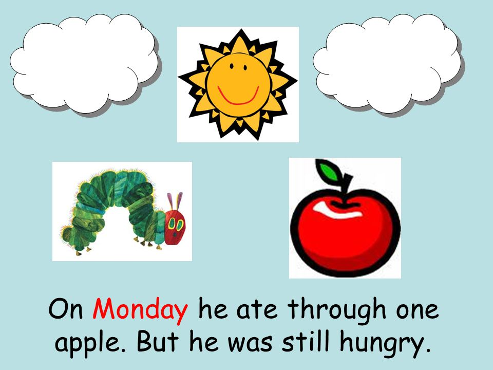 On Monday he ate through one apple. But he was still hungry.