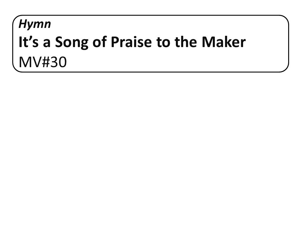 Hymn It's a Song of Praise to the Maker MV#30