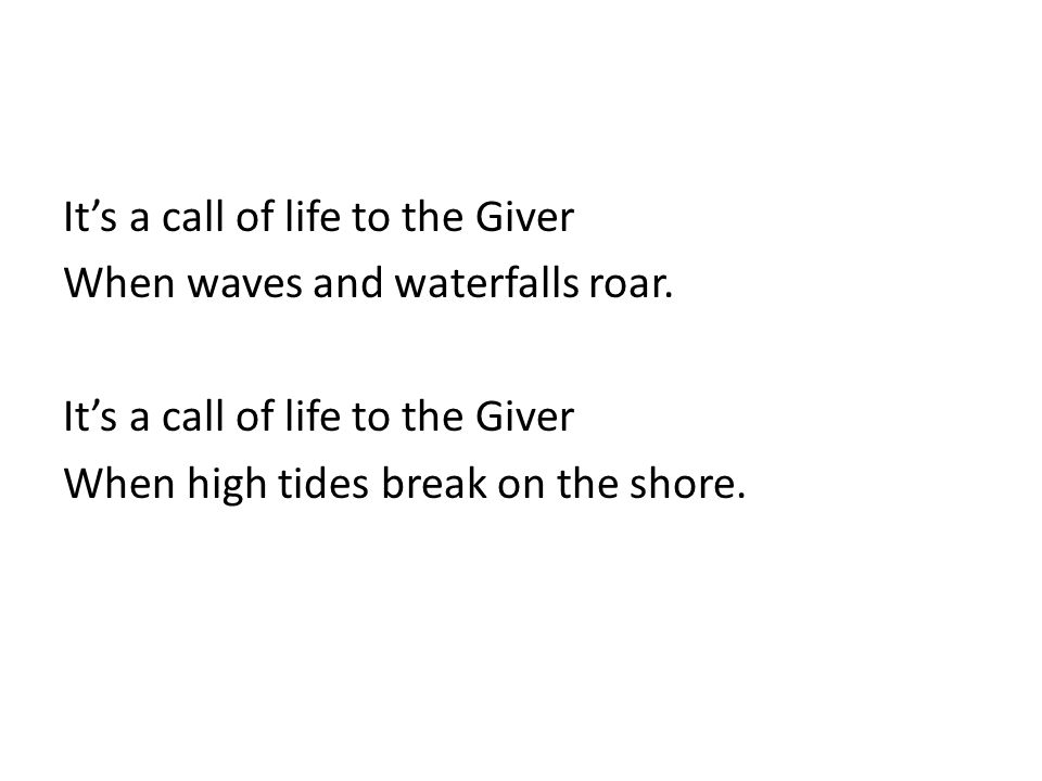It's a call of life to the Giver When waves and waterfalls roar.