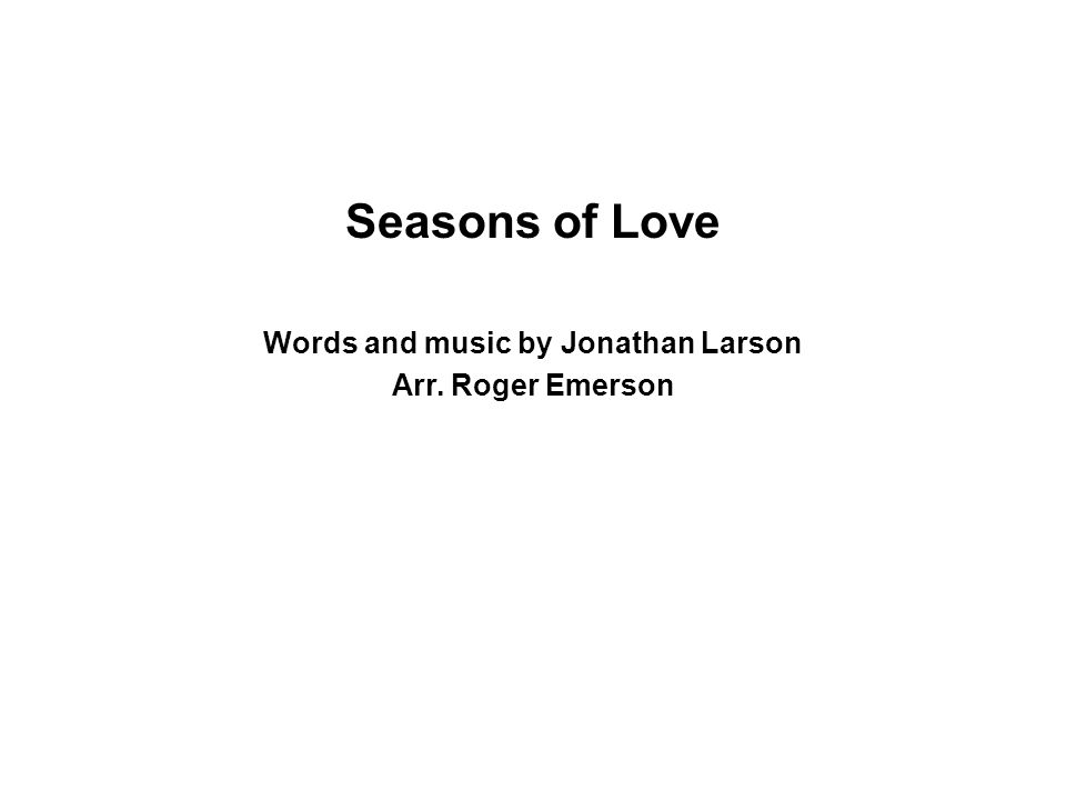 Seasons of Love Words and music by Jonathan Larson Arr. Roger Emerson
