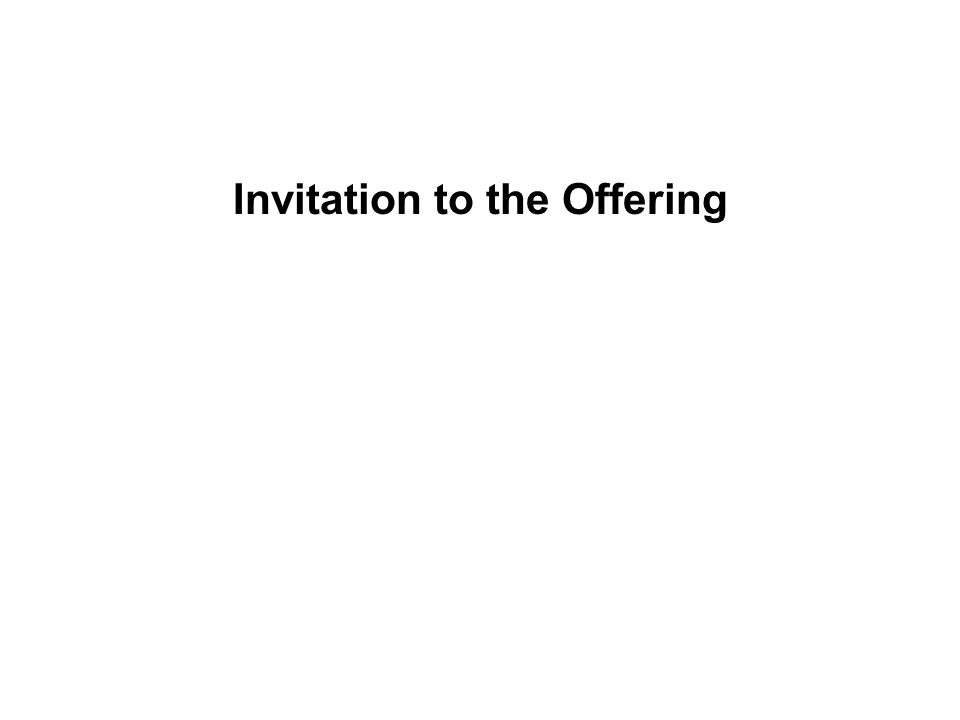 Invitation to the Offering