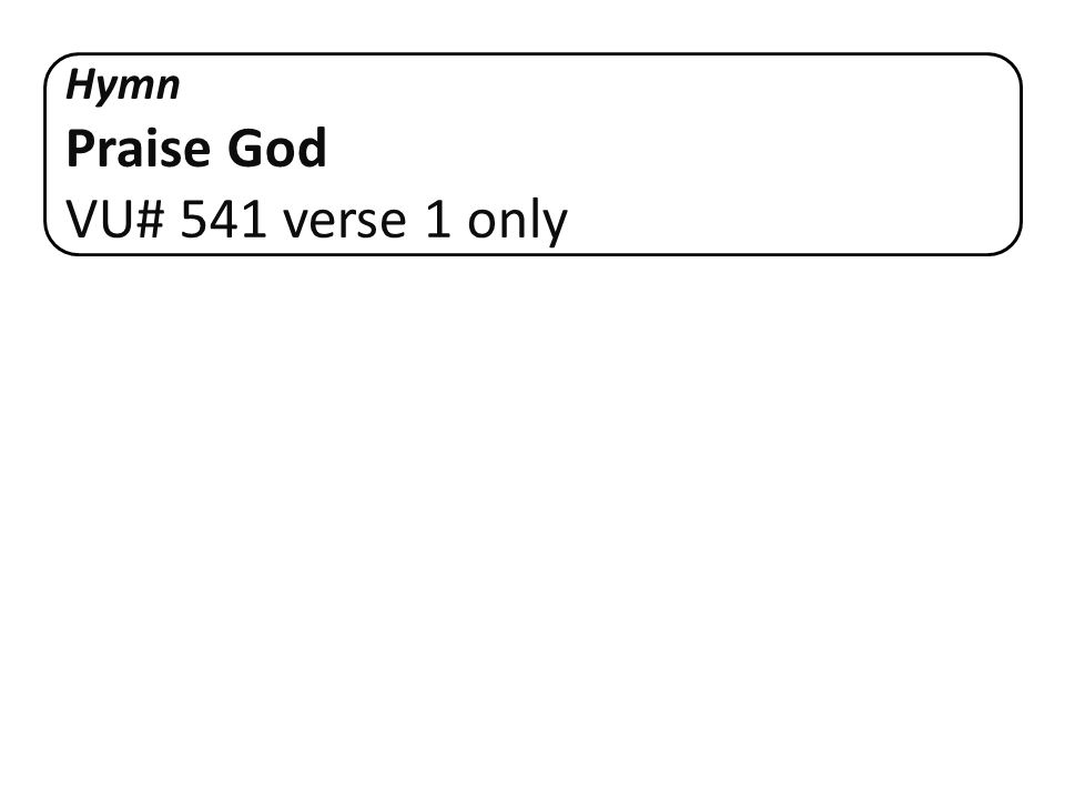 Hymn Praise God VU# 541 verse 1 only