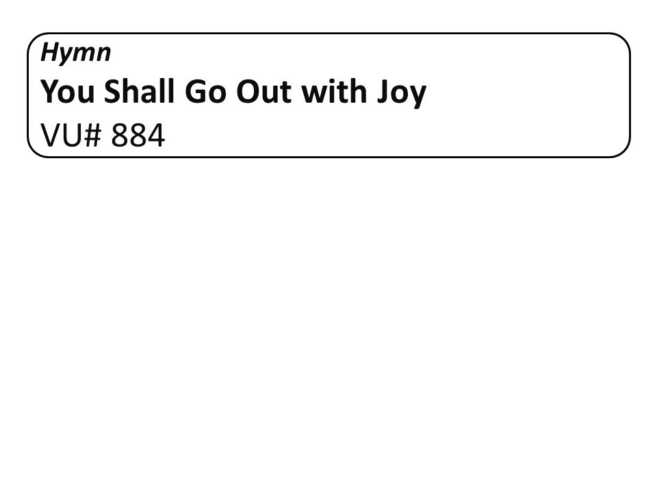 Hymn You Shall Go Out with Joy VU# 884