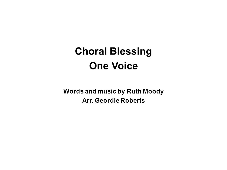 Choral Blessing One Voice Words and music by Ruth Moody Arr. Geordie Roberts