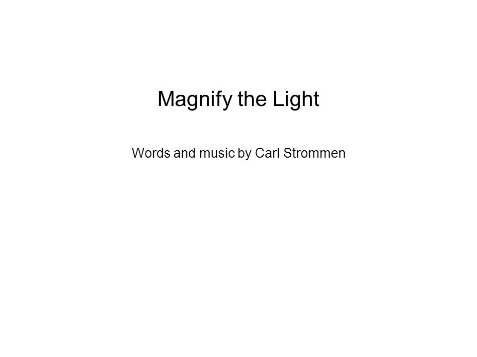 Magnify the Light Words and music by Carl Strommen