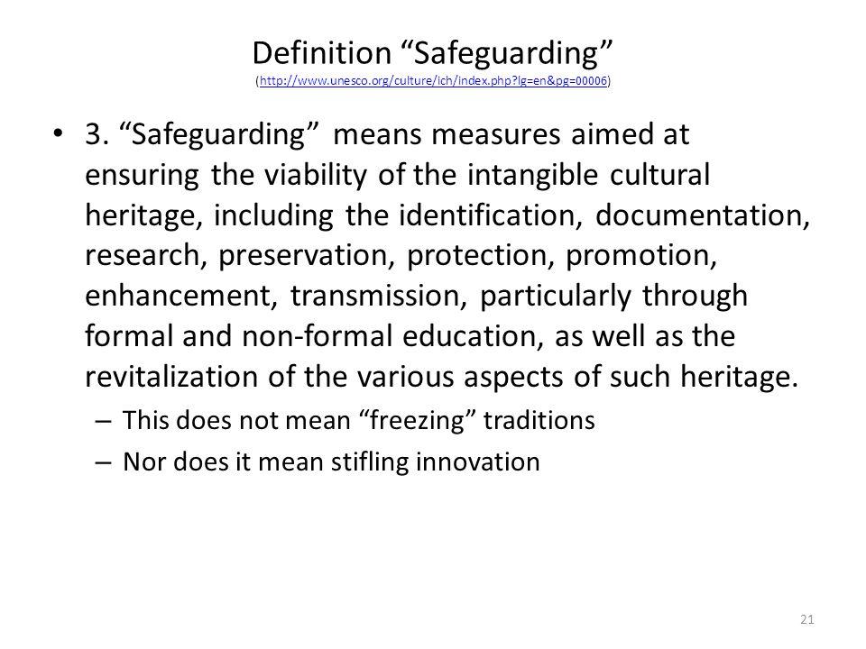 Definition Safeguarding (http://www.unesco.org/culture/ich/index.php?lg=en&pg=00006)http://www.unesco.org/culture/ich/index.php?lg=en&pg=00006 21 3.