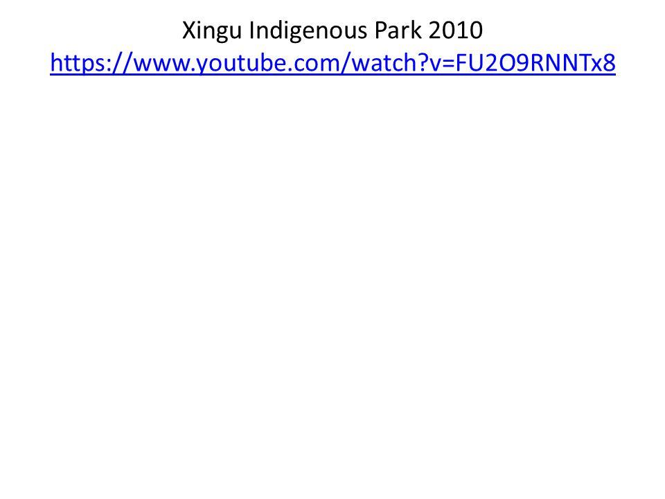 Xingu Indigenous Park 2010 https://www.youtube.com/watch?v=FU2O9RNNTx8 https://www.youtube.com/watch?v=FU2O9RNNTx8