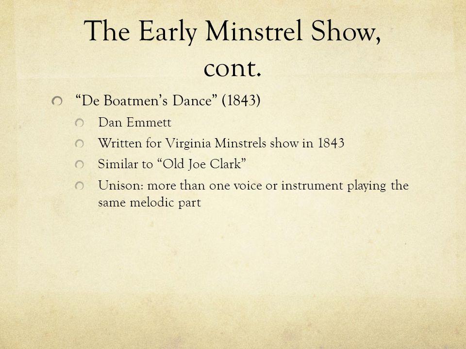 """The Early Minstrel Show, cont. """"De Boatmen's Dance"""" (1843) Dan Emmett Written for Virginia Minstrels show in 1843 Similar to """"Old Joe Clark"""" Unison: m"""