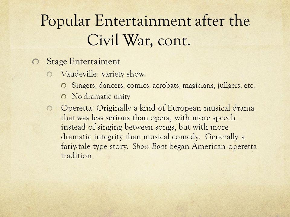 Popular Entertainment after the Civil War, cont. Stage Entertaiment Vaudeville: variety show. Singers, dancers, comics, acrobats, magicians, jullgers,
