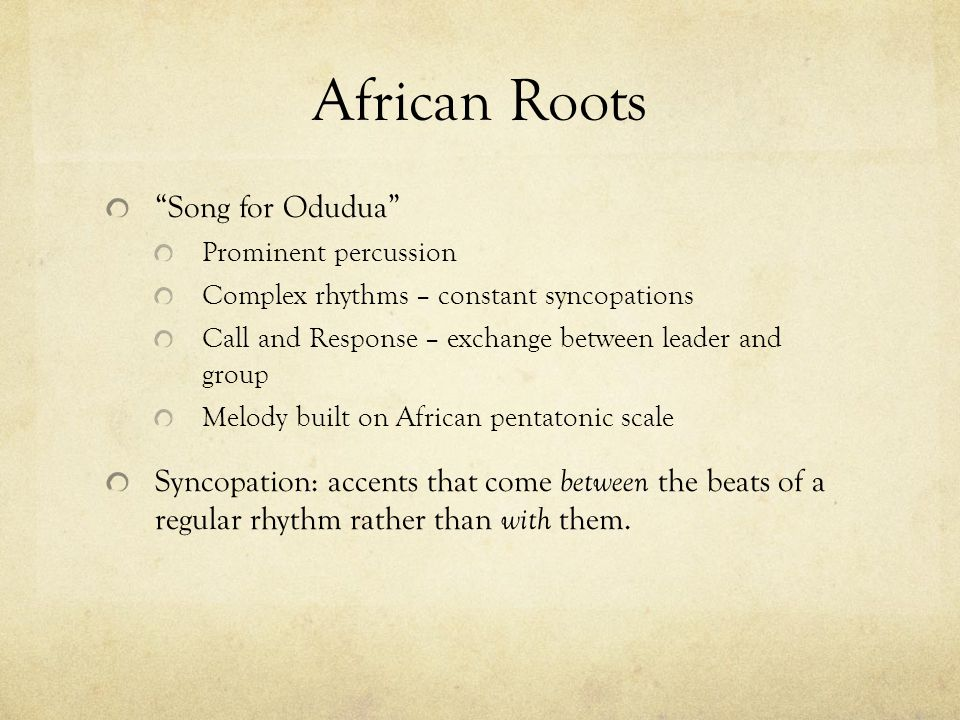 """African Roots """"Song for Odudua"""" Prominent percussion Complex rhythms – constant syncopations Call and Response – exchange between leader and group Mel"""