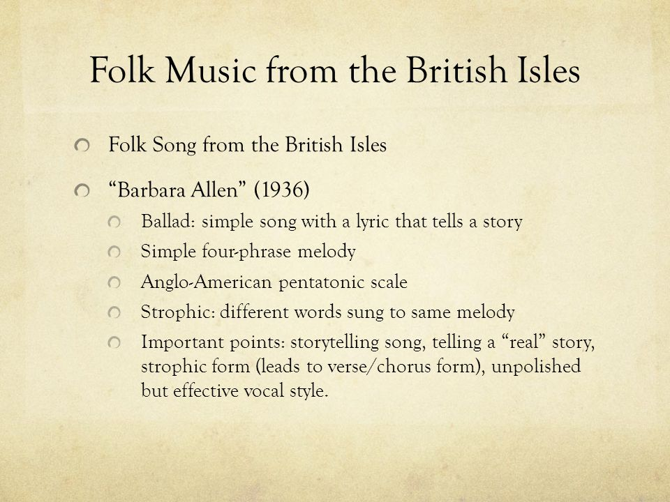 """Folk Music from the British Isles Folk Song from the British Isles """"Barbara Allen"""" (1936) Ballad: simple song with a lyric that tells a story Simple f"""