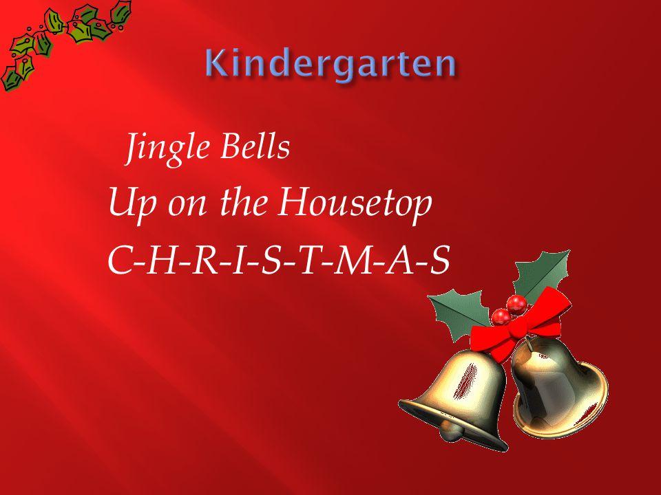 Jingle Bells Up on the Housetop C-H-R-I-S-T-M-A-S