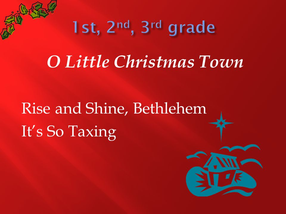 O Little Christmas Town Rise and Shine, Bethlehem It's So Taxing
