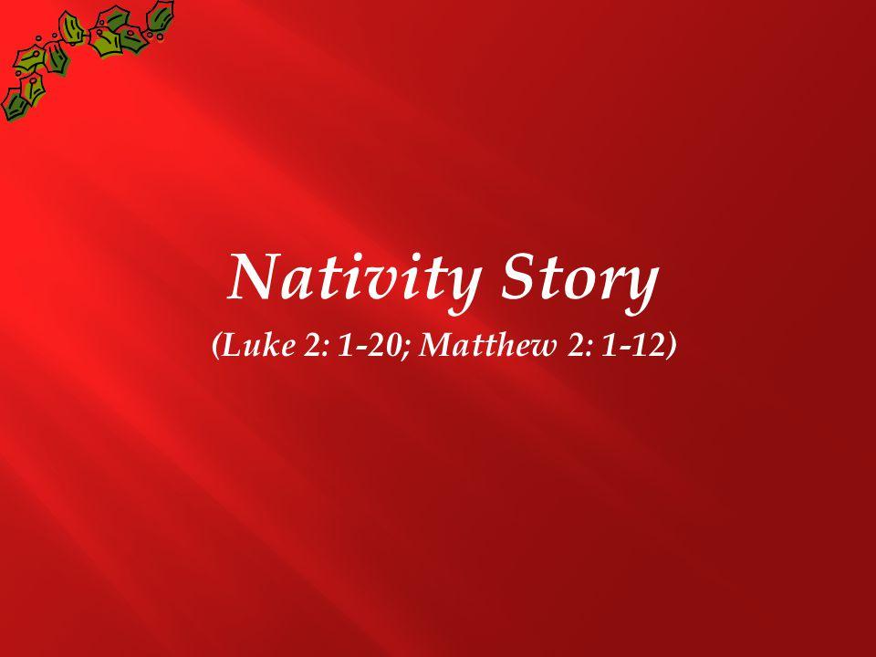 Nativity Story (Luke 2: 1-20; Matthew 2: 1-12)