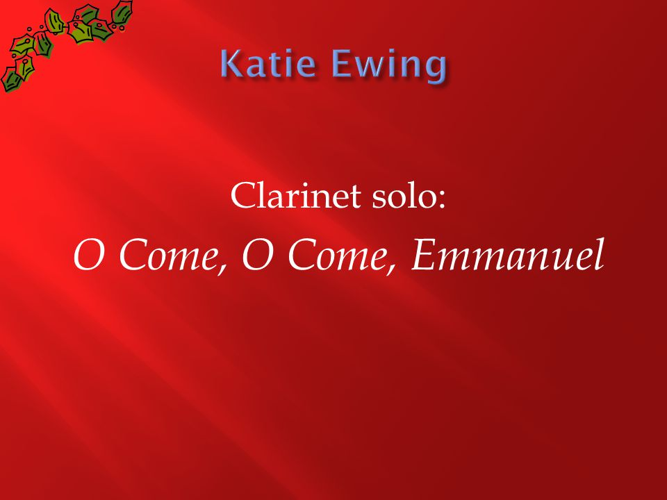Clarinet solo: O Come, O Come, Emmanuel