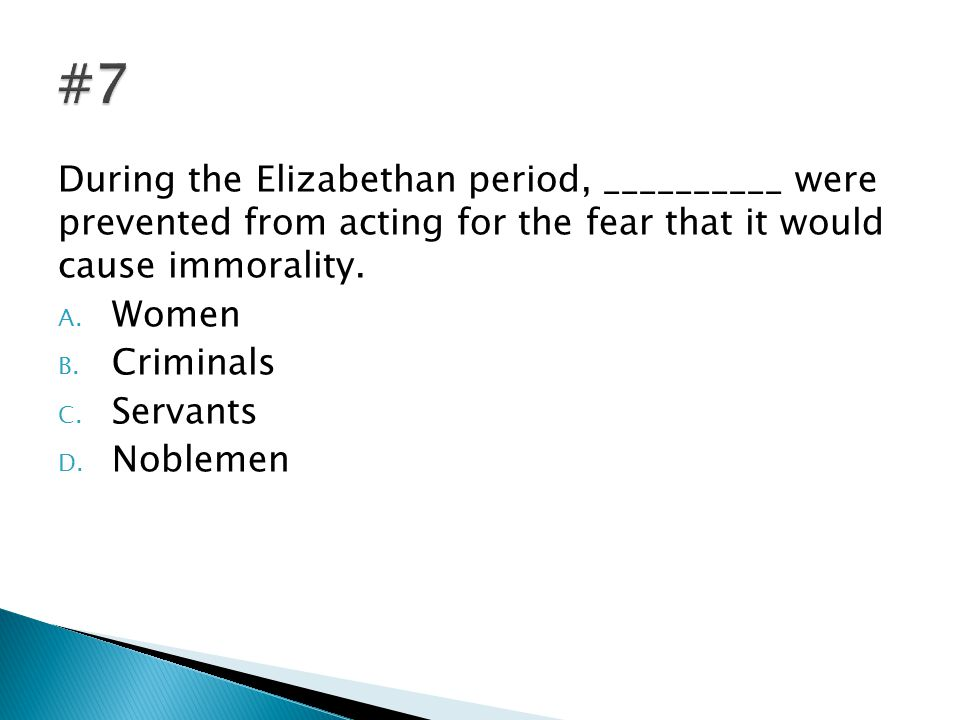 During the Elizabethan period, __________ were prevented from acting for the fear that it would cause immorality.