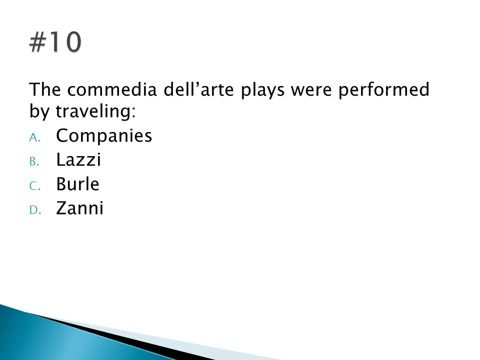The commedia dell'arte plays were performed by traveling: A. Companies B. Lazzi C. Burle D. Zanni