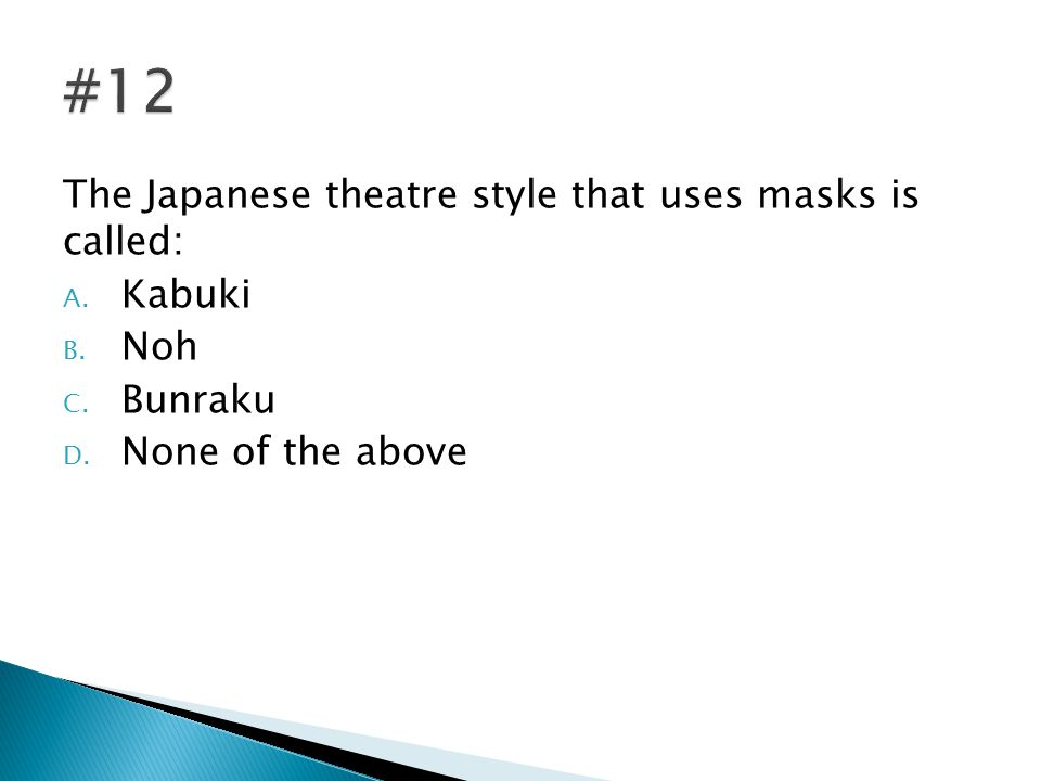 The Japanese theatre style that uses masks is called: A.