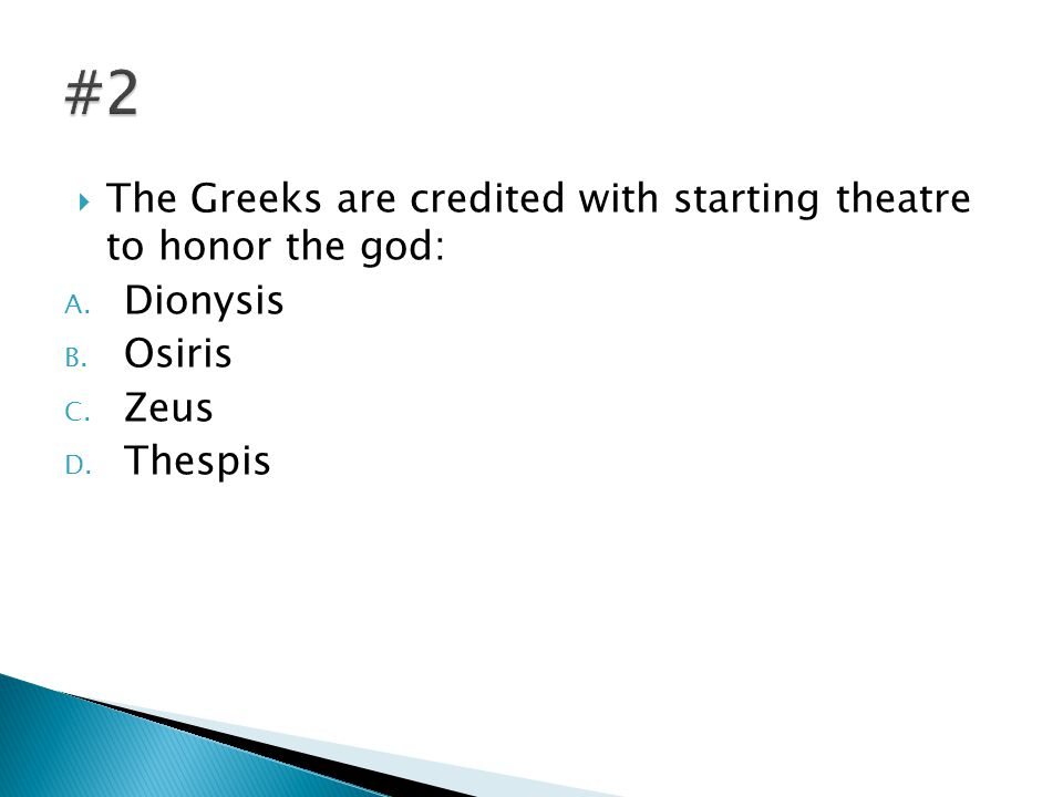  The Greeks are credited with starting theatre to honor the god: A.