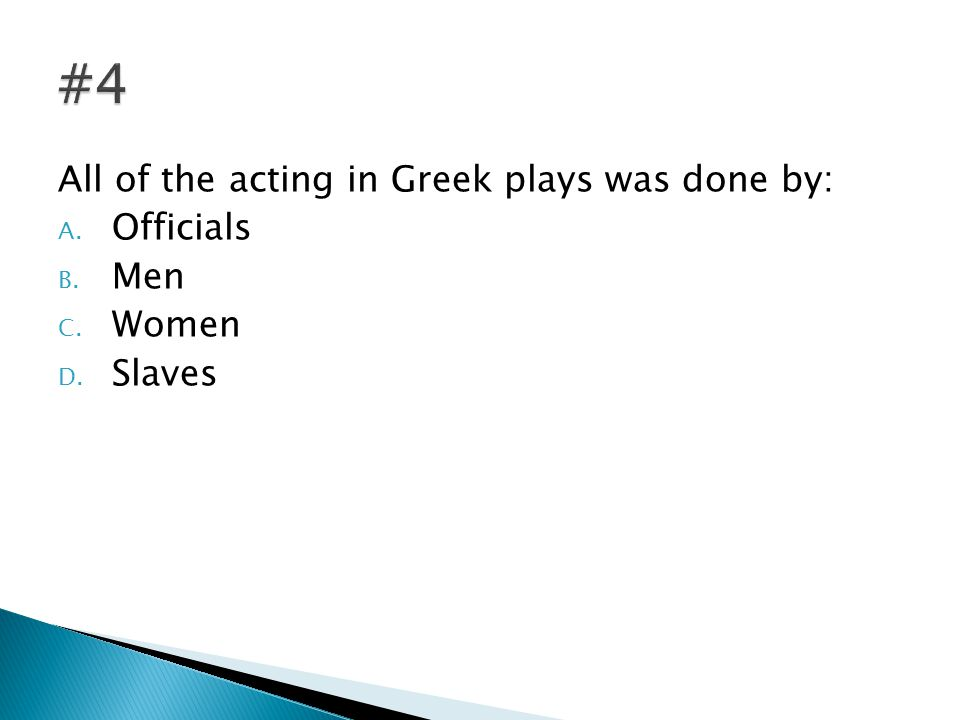 All of the acting in Greek plays was done by: A. Officials B. Men C. Women D. Slaves