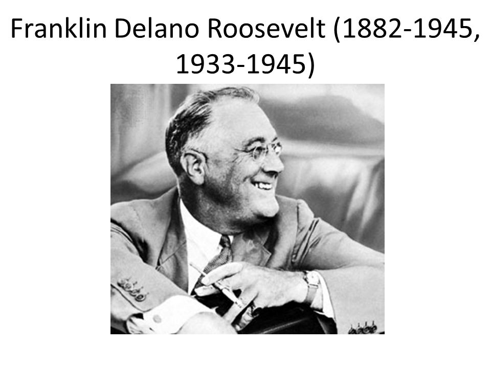 Franklin Delano Roosevelt (1882-1945, 1933-1945)
