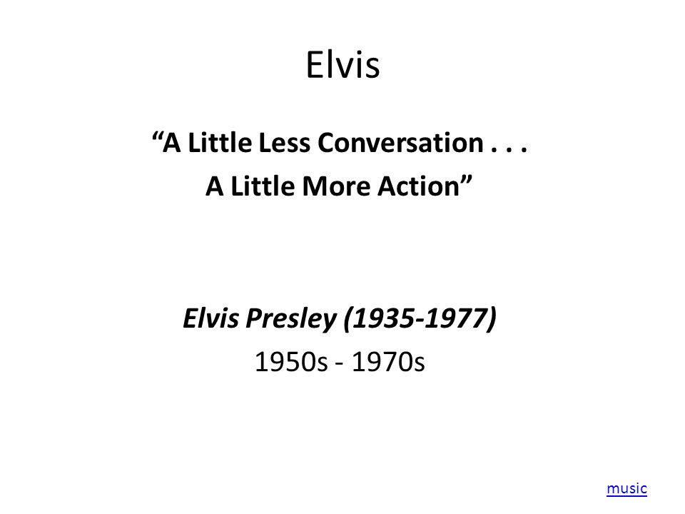Elvis A Little Less Conversation...