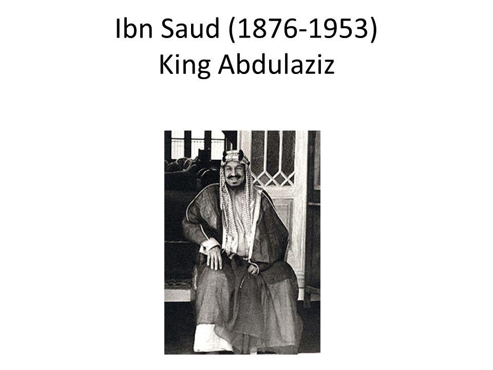 Ibn Saud (1876-1953) King Abdulaziz