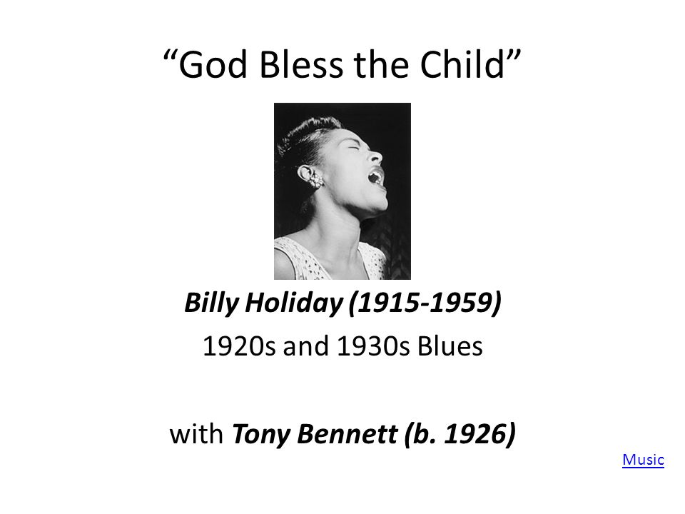 God Bless the Child Billy Holiday (1915-1959) 1920s and 1930s Blues with Tony Bennett (b.