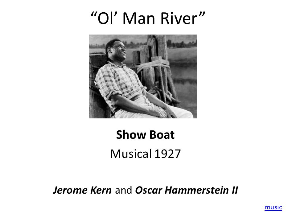 Ol' Man River Show Boat Musical 1927 Jerome Kern and Oscar Hammerstein II music