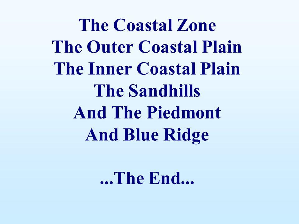 The Coastal Zone The Outer Coastal Plain The Inner Coastal Plain The Sandhills And The Piedmont And Blue Ridge...The End...