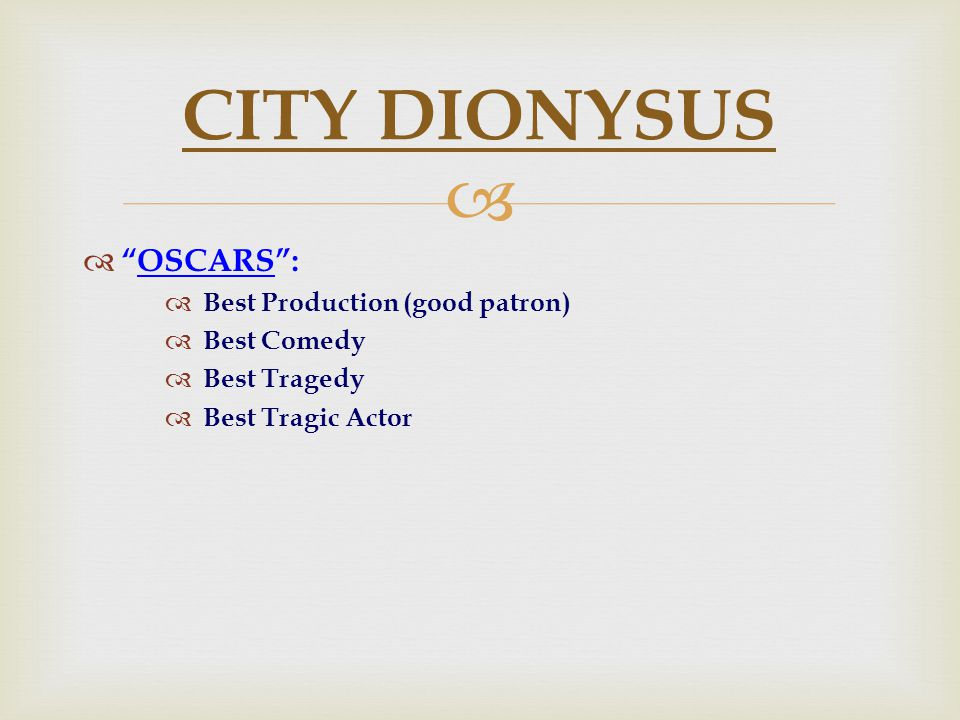   OSCARS :  Best Production (good patron)  Best Comedy  Best Tragedy  Best Tragic Actor CITY DIONYSUS
