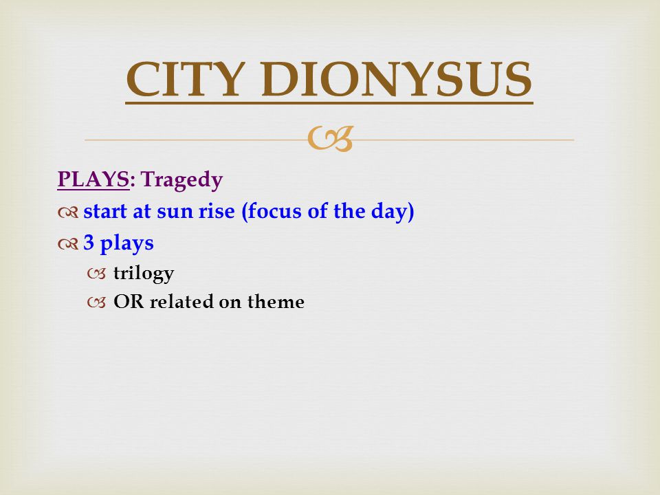  PLAYS: Tragedy  start at sun rise (focus of the day)  3 plays  trilogy  OR related on theme CITY DIONYSUS