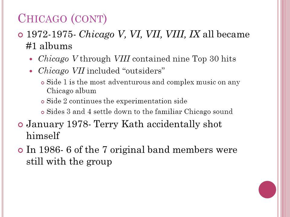 C HICAGO ( CONT ) 1972-1975- Chicago V, VI, VII, VIII, IX all became #1 albums Chicago V through VIII contained nine Top 30 hits Chicago VII included