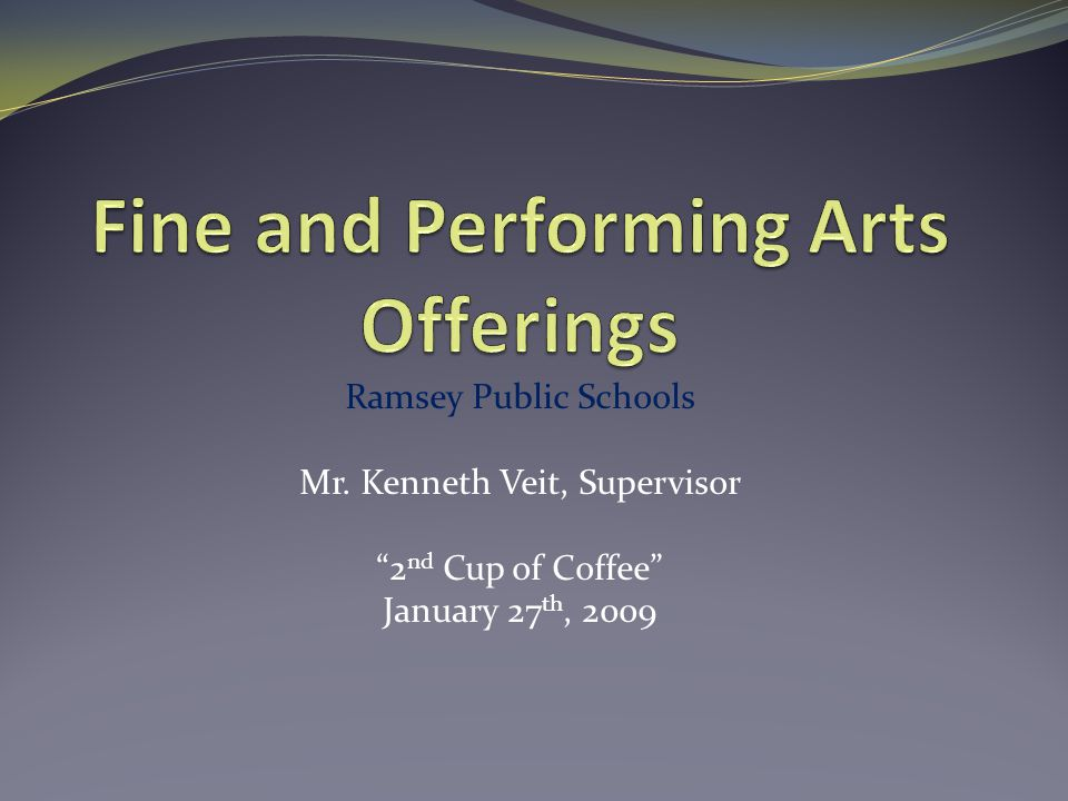 Ramsey Public Schools Mr. Kenneth Veit, Supervisor 2 nd Cup of Coffee January 27 th, 2009