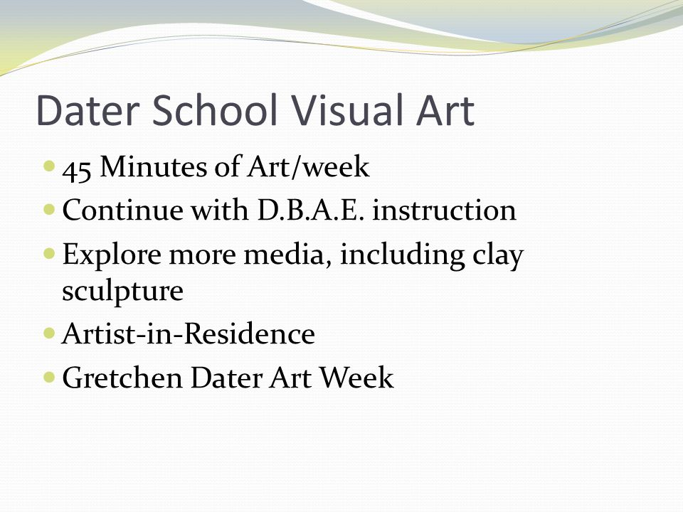 Dater School Visual Art 45 Minutes of Art/week Continue with D.B.A.E.